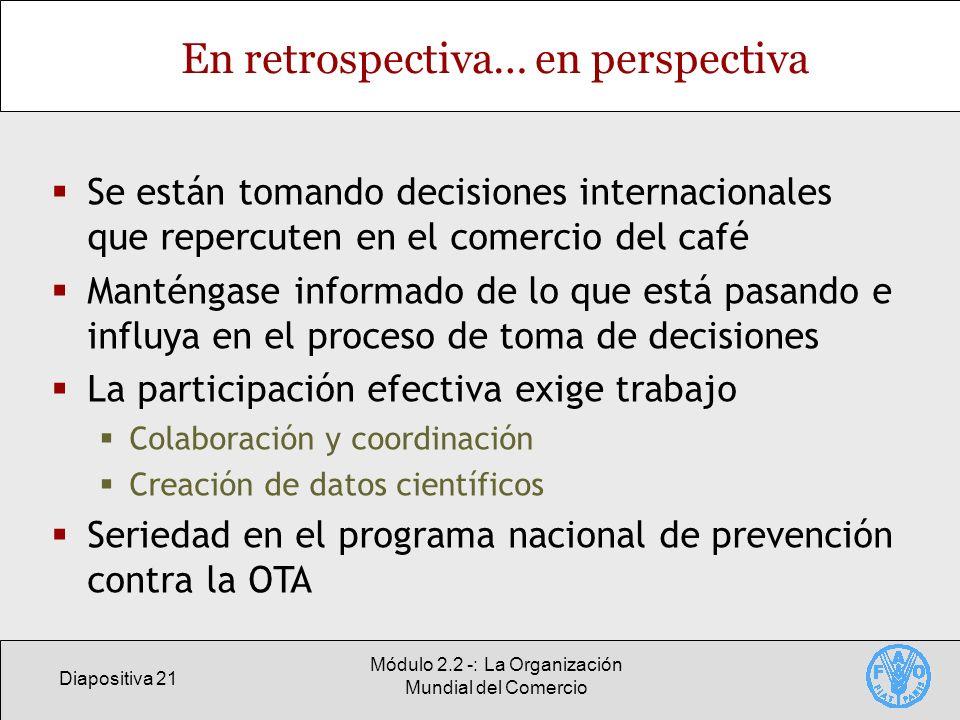 Diapositiva 21 Módulo 2.2 -: La Organización Mundial del Comercio En retrospectiva… en perspectiva Se están tomando decisiones internacionales que rep