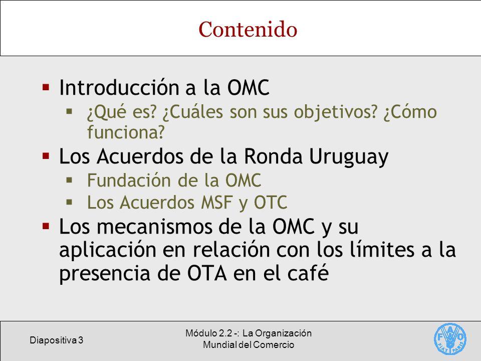 Diapositiva 3 Módulo 2.2 -: La Organización Mundial del Comercio Contenido Introducción a la OMC ¿Qué es? ¿Cuáles son sus objetivos? ¿Cómo funciona? L