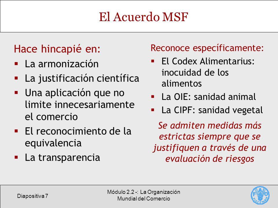 Diapositiva 7 Módulo 2.2 -: La Organización Mundial del Comercio El Acuerdo MSF Hace hincapié en: La armonización La justificación científica Una apli