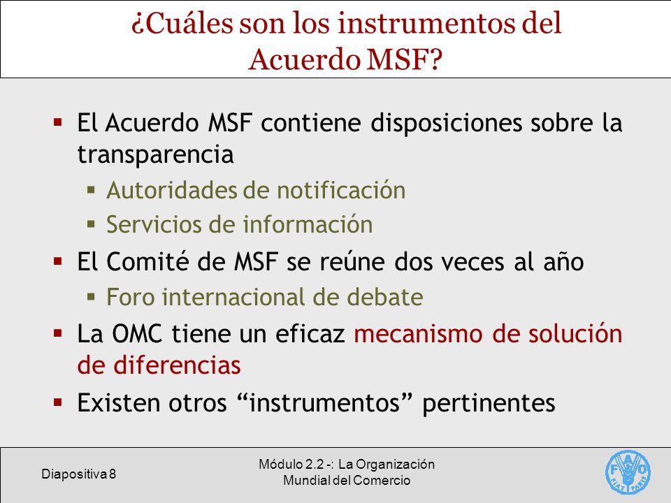 Diapositiva 8 Módulo 2.2 -: La Organización Mundial del Comercio ¿Cuáles son los instrumentos del Acuerdo MSF? El Acuerdo MSF contiene disposiciones s