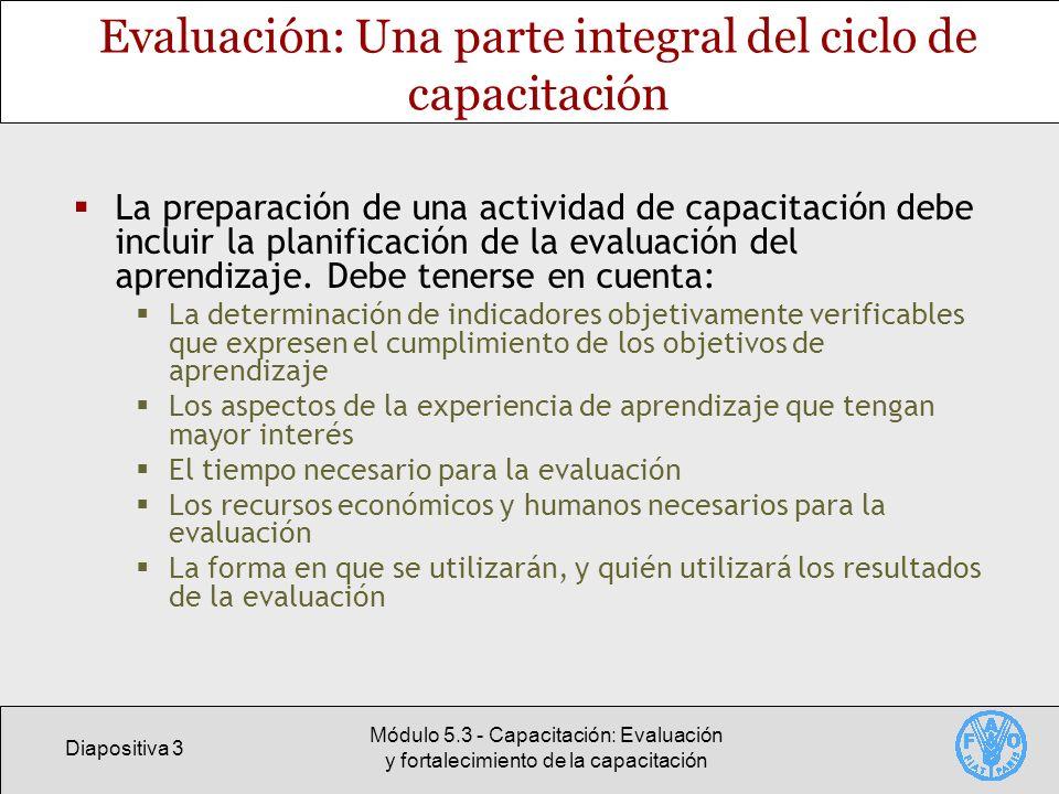 Diapositiva 3 Módulo 5.3 - Capacitación: Evaluación y fortalecimiento de la capacitación Evaluación: Una parte integral del ciclo de capacitación La p