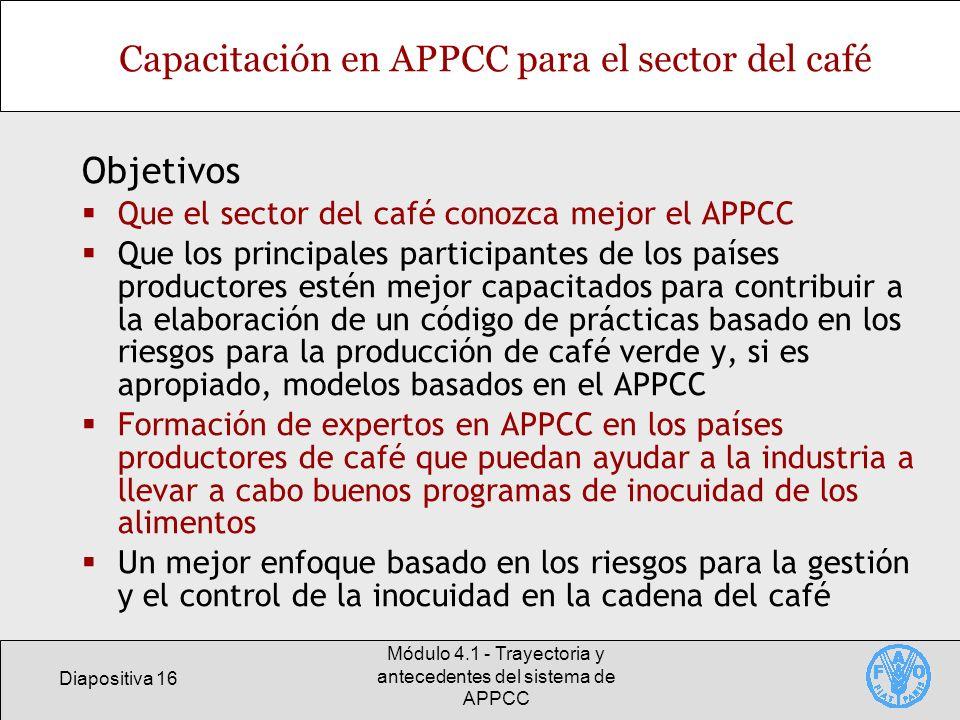 Diapositiva 16 Módulo 4.1 - Trayectoria y antecedentes del sistema de APPCC Capacitación en APPCC para el sector del café Objetivos Que el sector del
