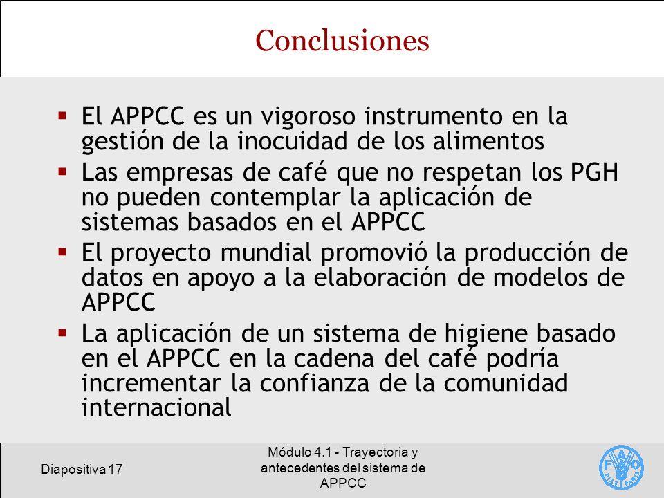 Diapositiva 17 Módulo 4.1 - Trayectoria y antecedentes del sistema de APPCC Conclusiones El APPCC es un vigoroso instrumento en la gestión de la inocu