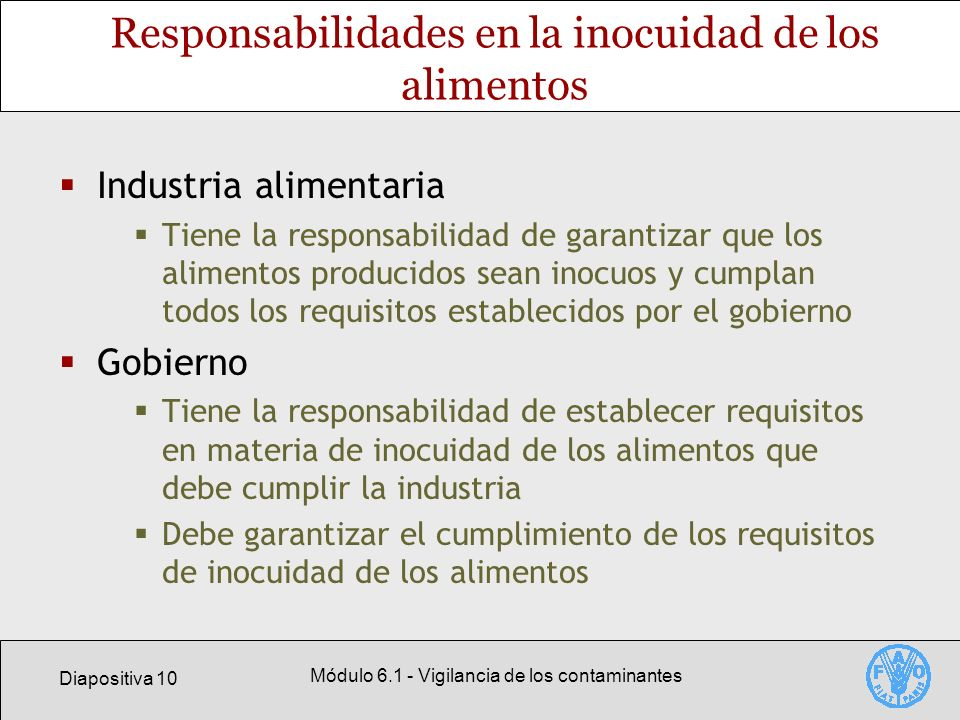 Diapositiva 10 Módulo 6.1 - Vigilancia de los contaminantes Responsabilidades en la inocuidad de los alimentos Industria alimentaria Tiene la responsa