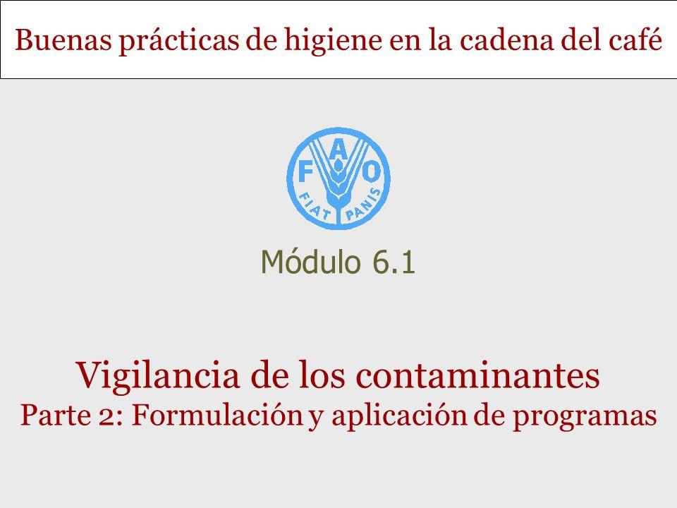 Buenas prácticas de higiene en la cadena del café Vigilancia de los contaminantes Parte 2: Formulación y aplicación de programas Módulo 6.1