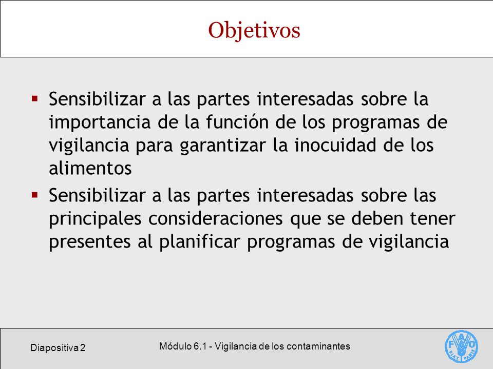 Diapositiva 2 Módulo 6.1 - Vigilancia de los contaminantes Objetivos Sensibilizar a las partes interesadas sobre la importancia de la función de los p