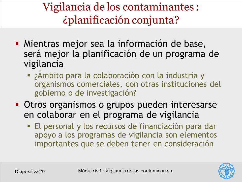 Diapositiva 20 Módulo 6.1 - Vigilancia de los contaminantes Vigilancia de los contaminantes : ¿planificación conjunta? Mientras mejor sea la informaci