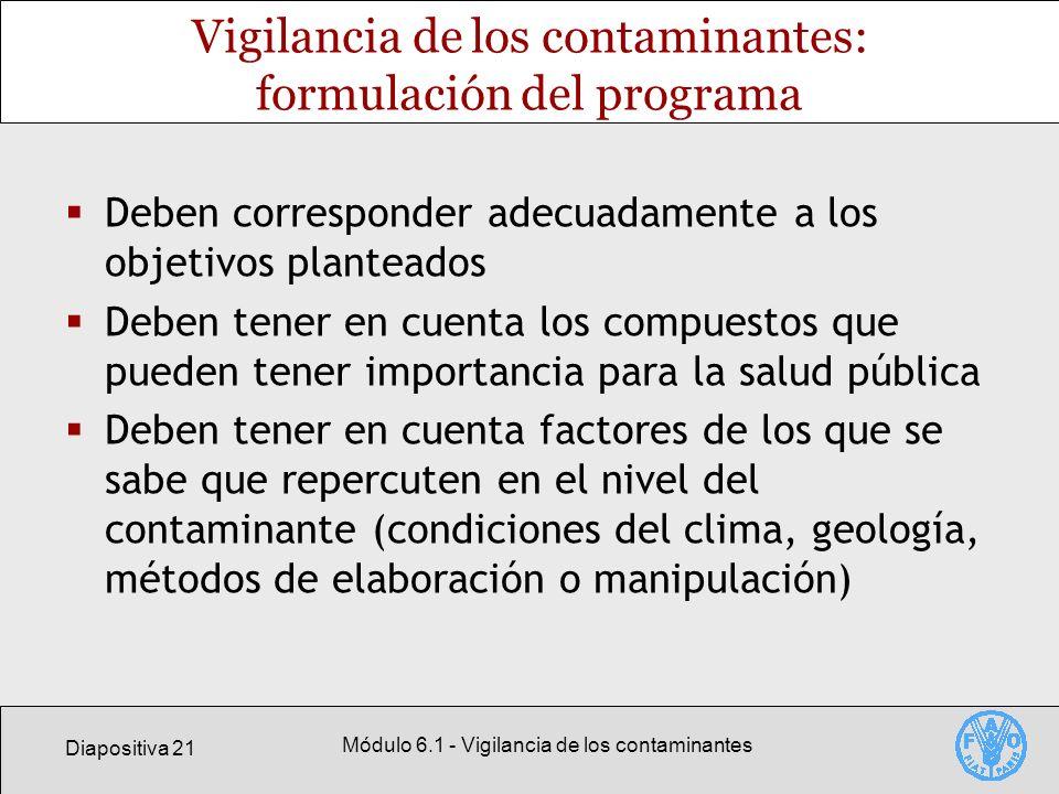 Diapositiva 21 Módulo 6.1 - Vigilancia de los contaminantes Vigilancia de los contaminantes: formulación del programa Deben corresponder adecuadamente