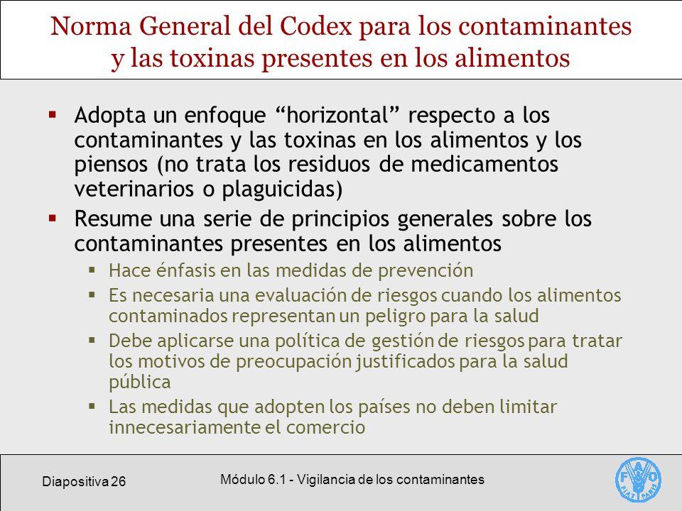 Diapositiva 26 Módulo 6.1 - Vigilancia de los contaminantes Norma General del Codex para los contaminantes y las toxinas presentes en los alimentos Ad