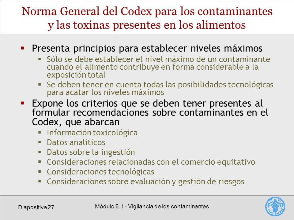 Diapositiva 27 Módulo 6.1 - Vigilancia de los contaminantes Norma General del Codex para los contaminantes y las toxinas presentes en los alimentos Pr