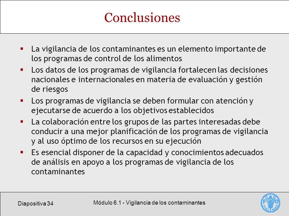 Diapositiva 34 Módulo 6.1 - Vigilancia de los contaminantes Conclusiones La vigilancia de los contaminantes es un elemento importante de los programas