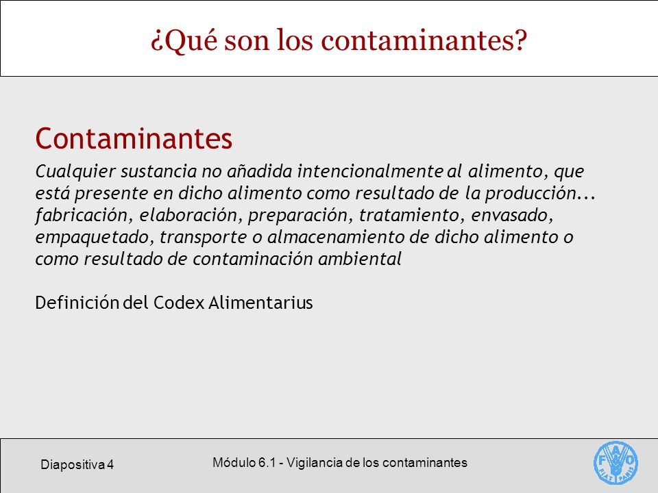 Diapositiva 4 Módulo 6.1 - Vigilancia de los contaminantes ¿Qué son los contaminantes? Contaminantes Cualquier sustancia no añadida intencionalmente a