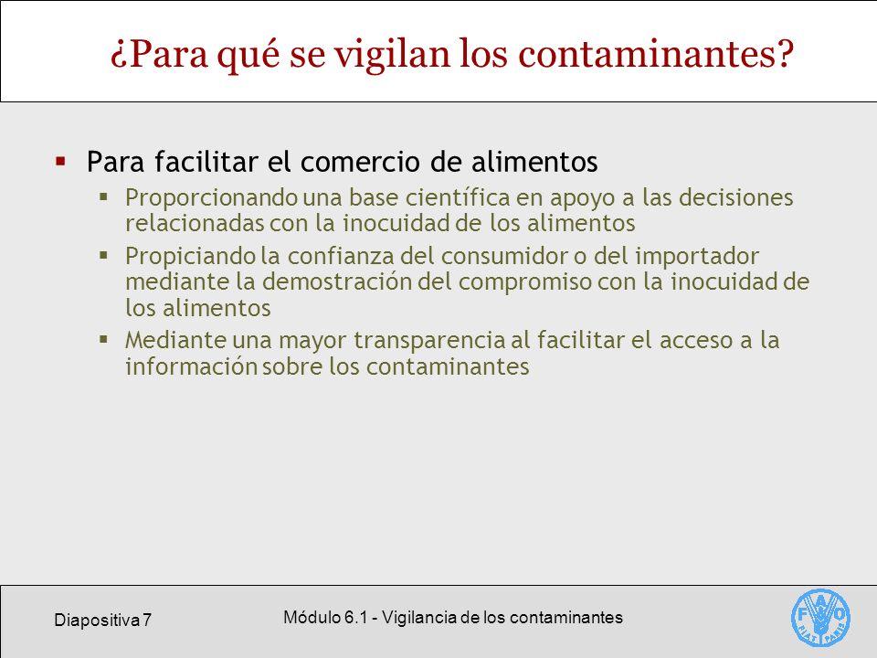 Diapositiva 7 Módulo 6.1 - Vigilancia de los contaminantes ¿Para qué se vigilan los contaminantes? Para facilitar el comercio de alimentos Proporciona