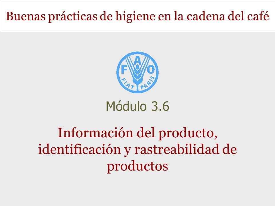 Buenas prácticas de higiene en la cadena del café Información del producto, identificación y rastreabilidad de productos Módulo 3.6