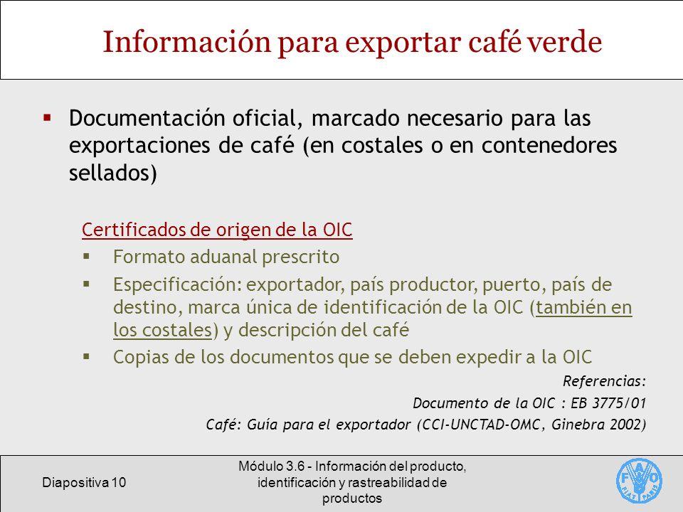 Diapositiva 10 Módulo 3.6 - Información del producto, identificación y rastreabilidad de productos Información para exportar café verde Documentación