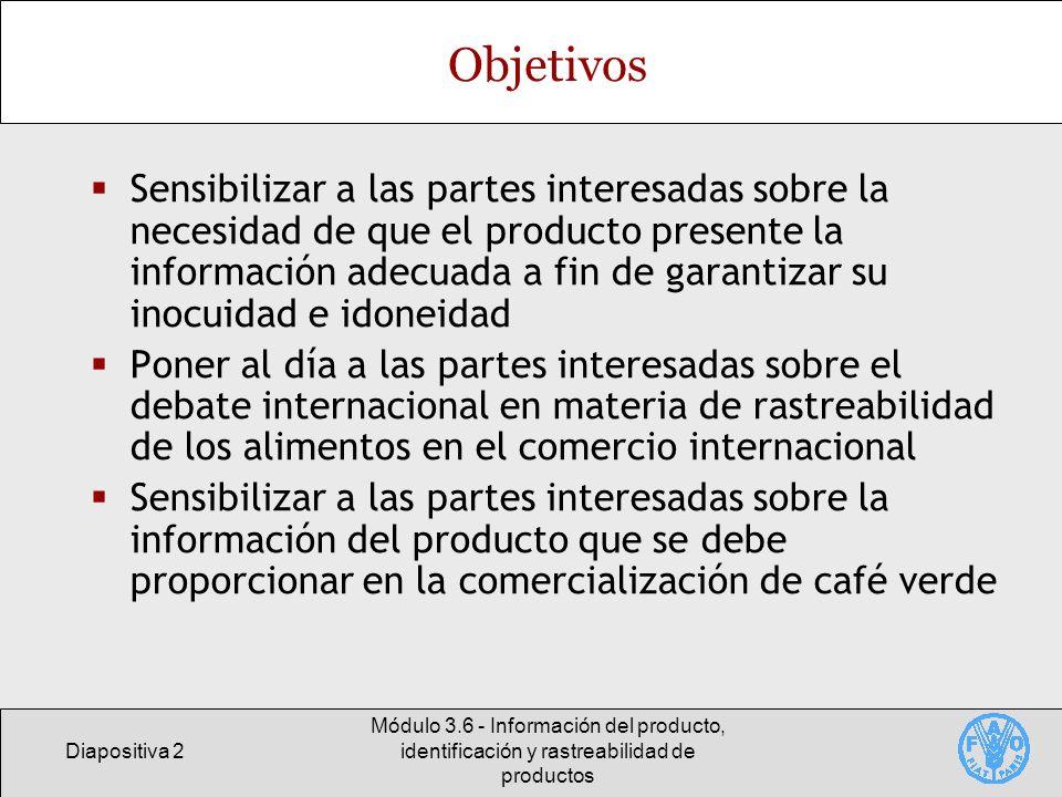 Diapositiva 2 Módulo 3.6 - Información del producto, identificación y rastreabilidad de productos Objetivos Sensibilizar a las partes interesadas sobr