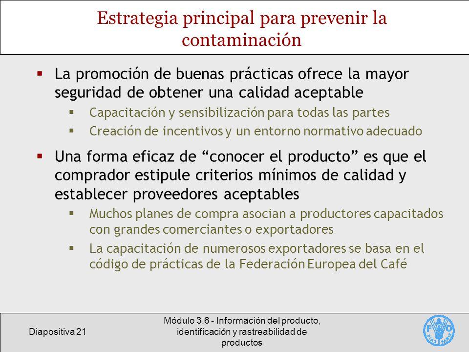 Diapositiva 21 Módulo 3.6 - Información del producto, identificación y rastreabilidad de productos Estrategia principal para prevenir la contaminación
