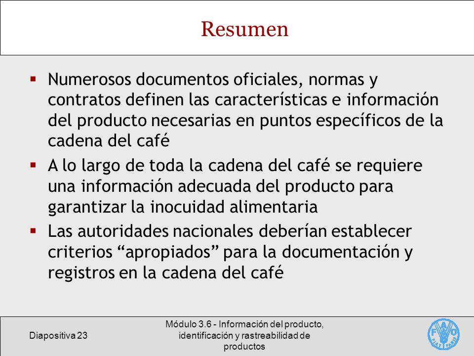 Diapositiva 23 Módulo 3.6 - Información del producto, identificación y rastreabilidad de productos Resumen Numerosos documentos oficiales, normas y co