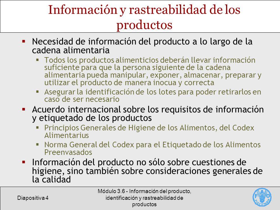 Diapositiva 4 Módulo 3.6 - Información del producto, identificación y rastreabilidad de productos Información y rastreabilidad de los productos Necesi