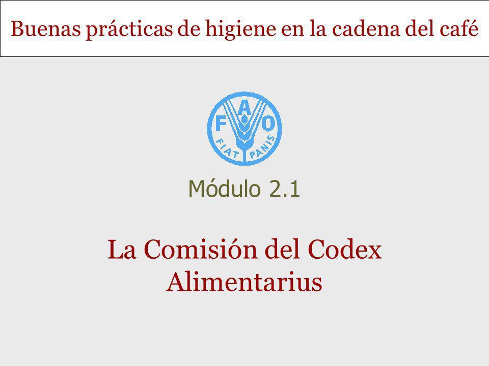 Buenas prácticas de higiene en la cadena del café La Comisión del Codex Alimentarius Módulo 2.1