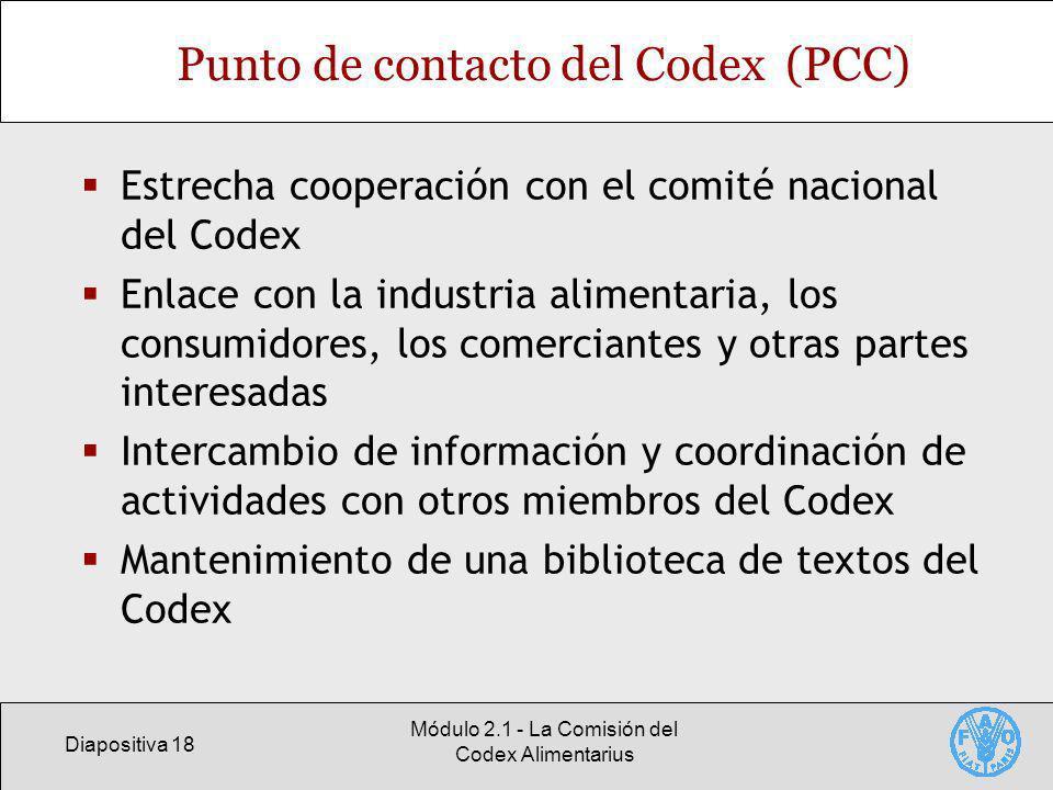 Diapositiva 18 Módulo 2.1 - La Comisión del Codex Alimentarius Punto de contacto del Codex (PCC) Estrecha cooperación con el comité nacional del Codex
