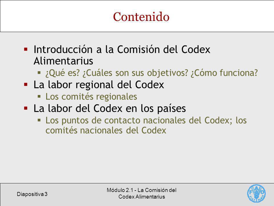 Diapositiva 3 Módulo 2.1 - La Comisión del Codex Alimentarius Contenido Introducción a la Comisión del Codex Alimentarius ¿Qué es? ¿Cuáles son sus obj