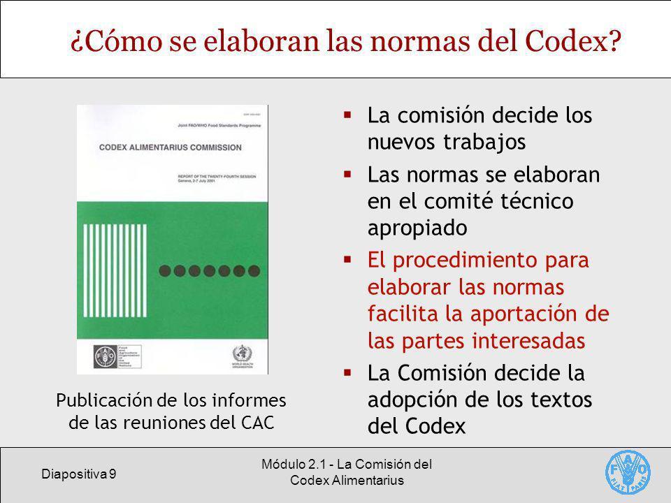 Diapositiva 9 Módulo 2.1 - La Comisión del Codex Alimentarius ¿Cómo se elaboran las normas del Codex? La comisión decide los nuevos trabajos Las norma
