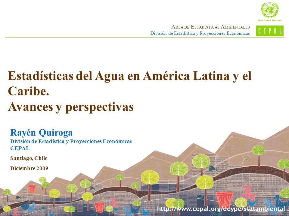 http://www.cepal.org/deype/statambiental A REA DE E STADÍSTICAS A MBIENTALES División de Estadística y Proyecciones Económicas Estadísticas del Agua e