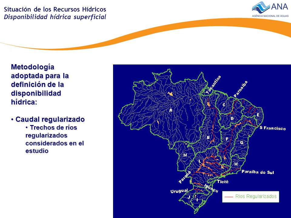 Situación de los Recursos Hídricos Disponibilidad hídrica superficial Metodología adoptada para definición de la disponibilidad hídrica: Disponibilidad hídrica superficial Disponibilidad hídrica superficial En ríos con regularización En ríos con regularización Caudal regularizado con 100 % de garantía + Caudal con permanencia de 95% Caudal regularizado con 100 % de garantía + Caudal con permanencia de 95% En ríos sin regularización En ríos sin regularización Caudal con permanencia de 95% Caudal con permanencia de 95%