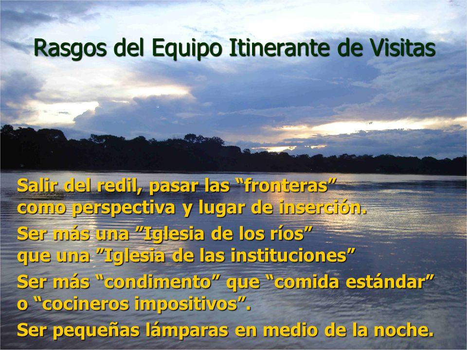 Rasgos del Equipo Itinerante de Visitas Salir del redil, pasar las fronteras como perspectiva y lugar de inserción. Ser más una Iglesia de los ríos qu