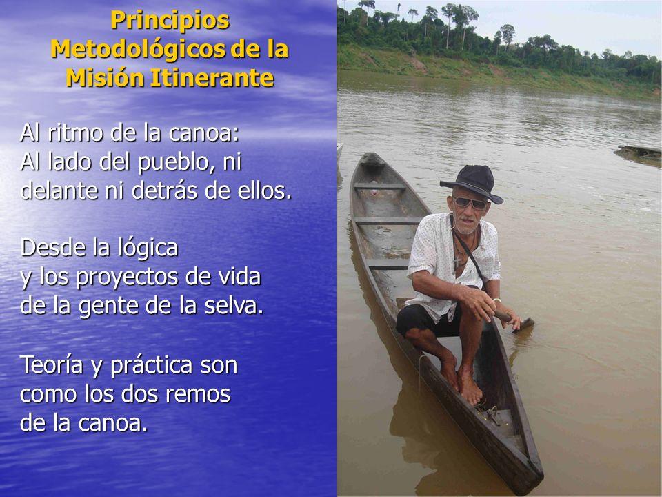 Principios Metodológicos de la Misión Itinerante Al ritmo de la canoa: Al lado del pueblo, ni delante ni detrás de ellos. Desde la lógica y los proyec