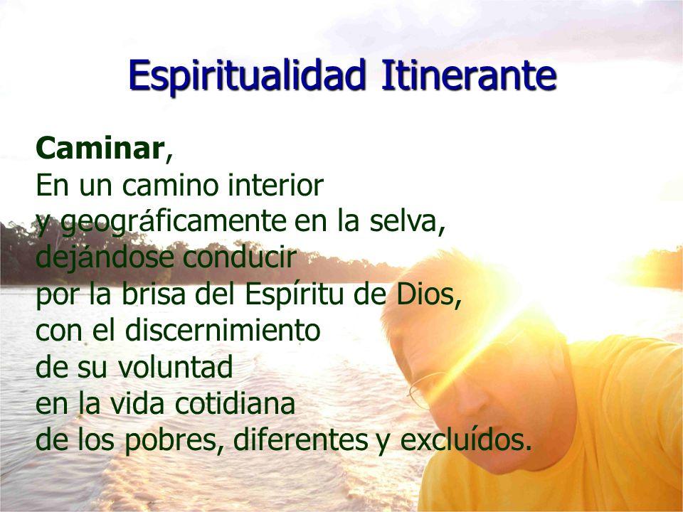 Espiritualidad Itinerante Caminar, En un camino interior y geogr á ficamente en la selva, dej á ndose conducir por la brisa del Espíritu de Dios, con