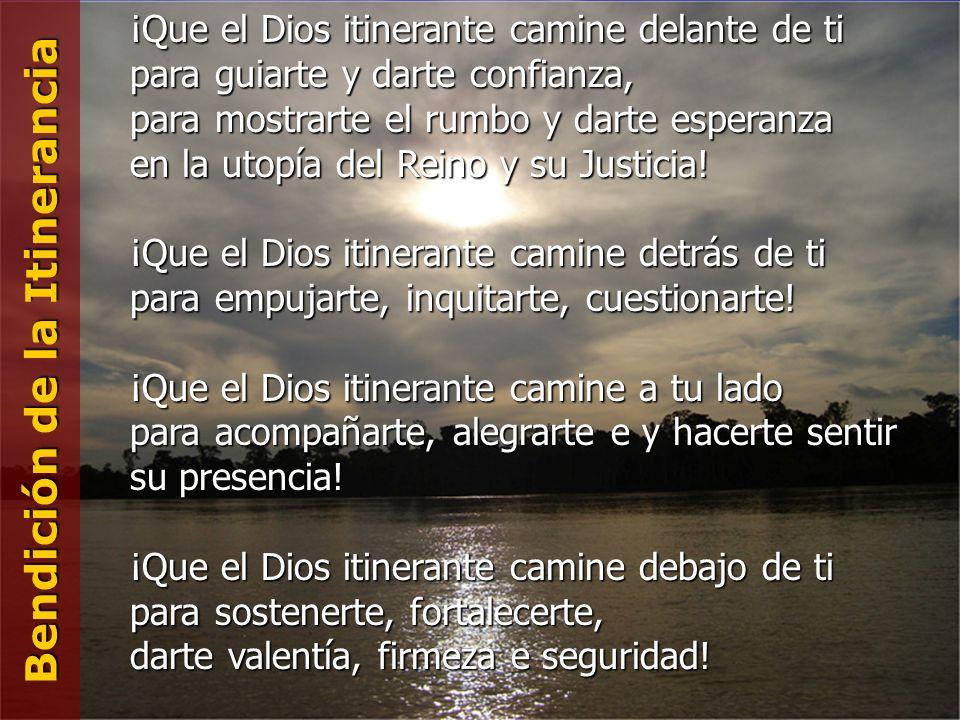 B e n d i c i ó n d e l a I t i n e r a n c i a ¡Que el Dios itinerante camine delante de ti para guiarte y darte confianza, para mostrarte el rumbo y