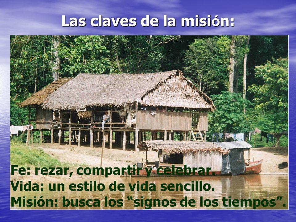 Las claves de la misión: Fe: rezar, compartir y celebrar. Vida: un estilo de vida sencillo. Misión: busca los signos de los tiempos.