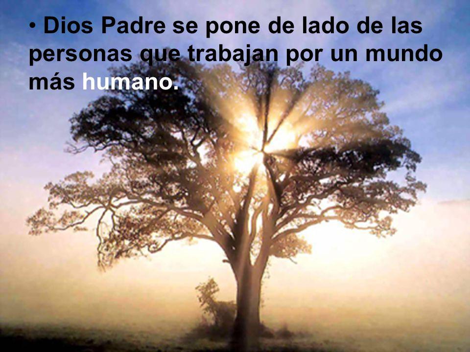 Dios Padre se pone de lado de las personas que trabajan por un mundo más humano.