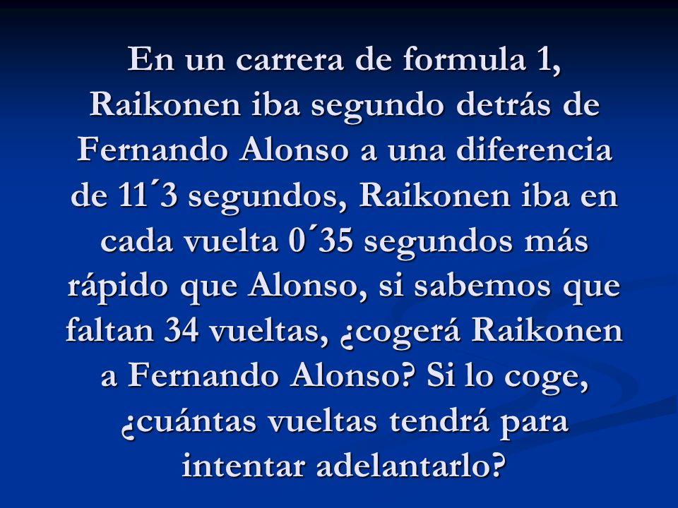 En un carrera de formula 1, Raikonen iba segundo detrás de Fernando Alonso a una diferencia de 11´3 segundos, Raikonen iba en cada vuelta 0´35 segundo