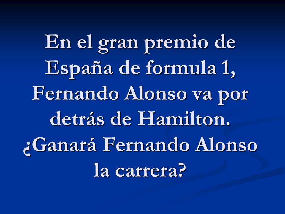 En el gran premio de España de formula 1, Fernando Alonso va por detrás de Hamilton. ¿Ganará Fernando Alonso la carrera?