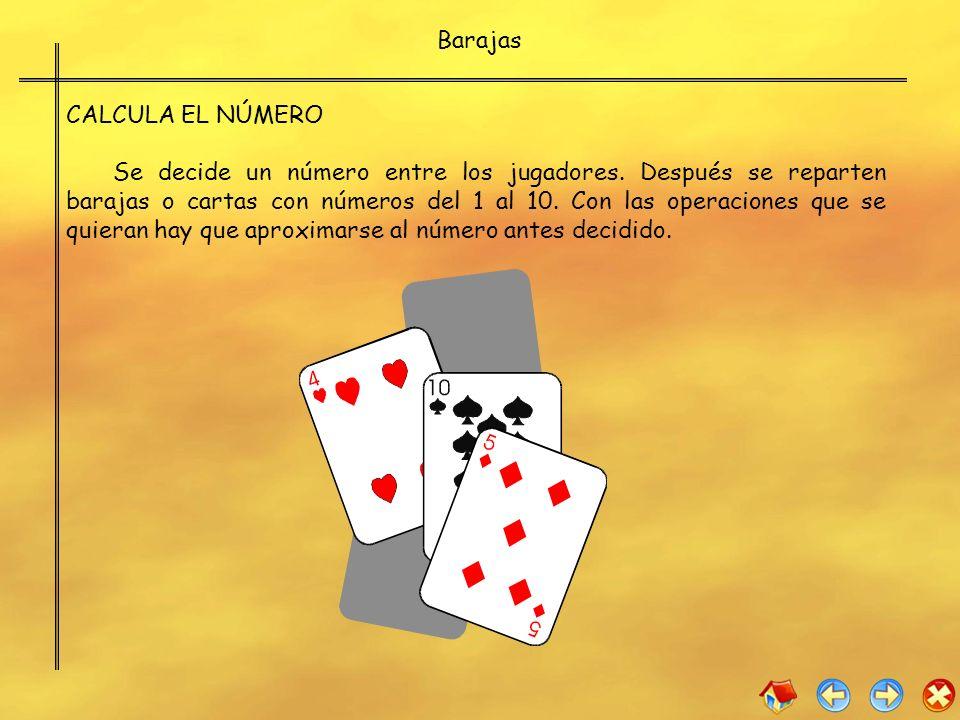 CALCULA EL NÚMERO Se decide un número entre los jugadores. Después se reparten barajas o cartas con números del 1 al 10. Con las operaciones que se qu