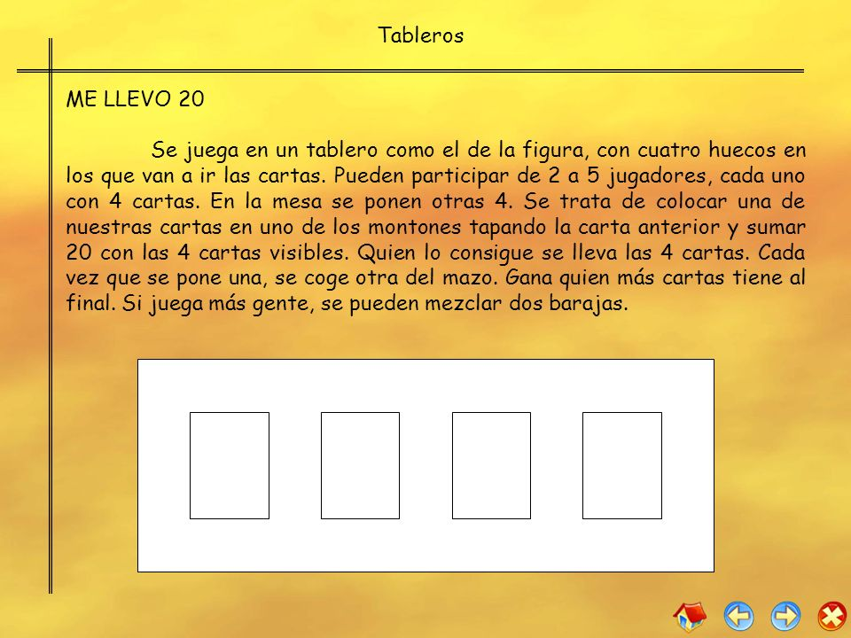 ME LLEVO 20 Se juega en un tablero como el de la figura, con cuatro huecos en los que van a ir las cartas. Pueden participar de 2 a 5 jugadores, cada