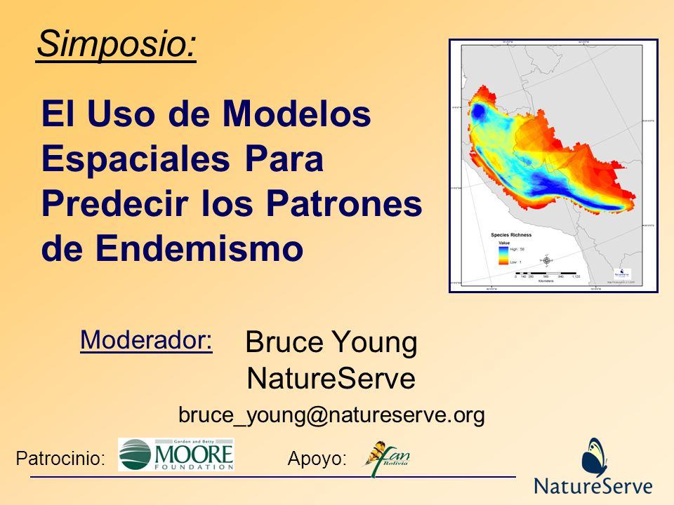 Bruce Young NatureServe bruce_young@natureserve.org El Uso de Modelos Espaciales Para Predecir los Patrones de Endemismo Patrocinio: Simposio: Moderad