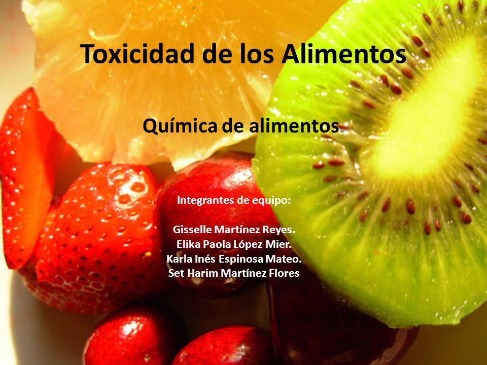 Toxicidad de los Alimentos Química de alimentos. Integrantes de equipo: Gisselle Martínez Reyes. Elika Paola López Mier. Karla Inés Espinosa Mateo. Se