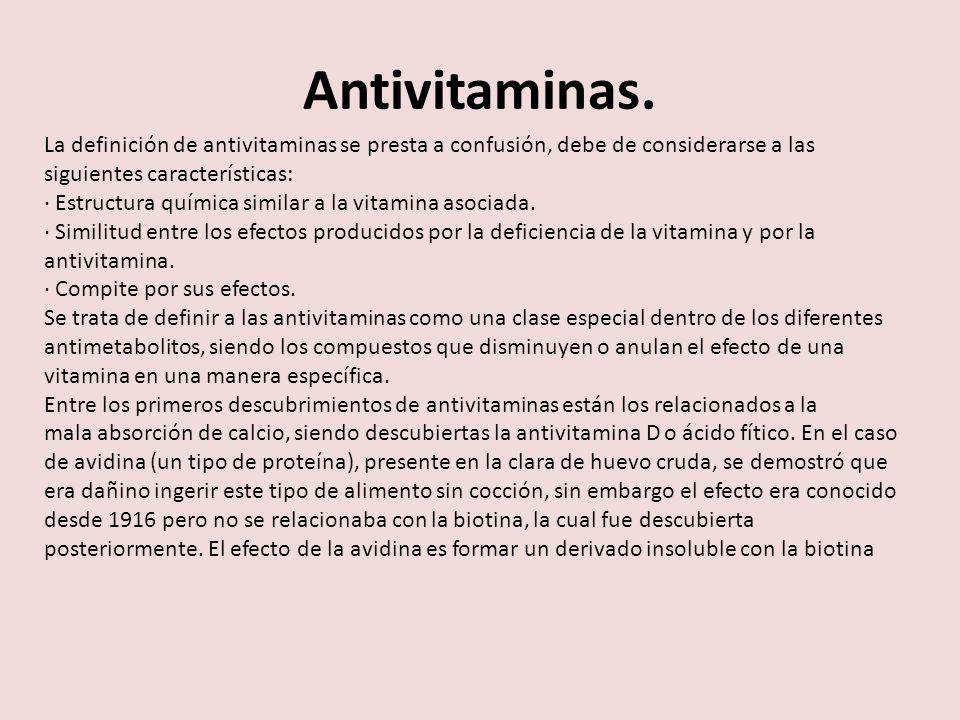 Antivitaminas. La definición de antivitaminas se presta a confusión, debe de considerarse a las siguientes características: · Estructura química simil
