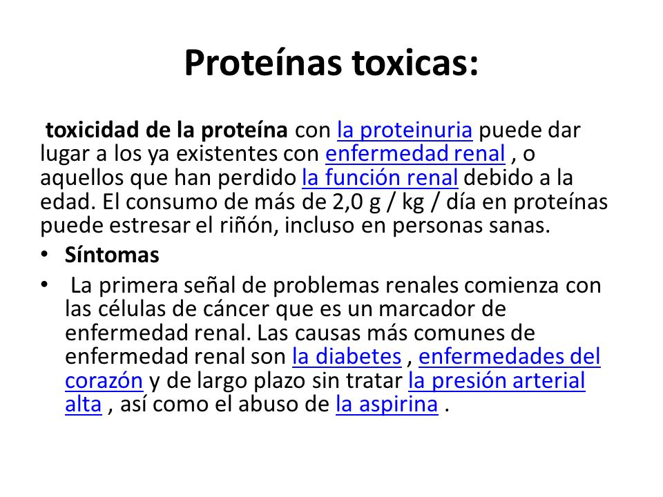 Proteínas toxicas: toxicidad de la proteína con la proteinuria puede dar lugar a los ya existentes con enfermedad renal, o aquellos que han perdido la