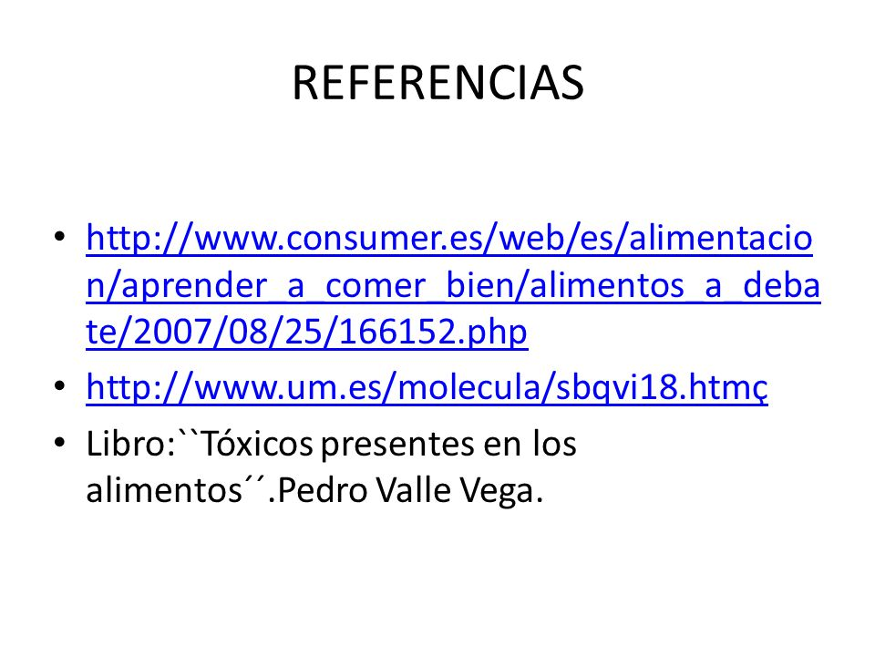 REFERENCIAS http://www.consumer.es/web/es/alimentacio n/aprender_a_comer_bien/alimentos_a_deba te/2007/08/25/166152.php http://www.consumer.es/web/es/