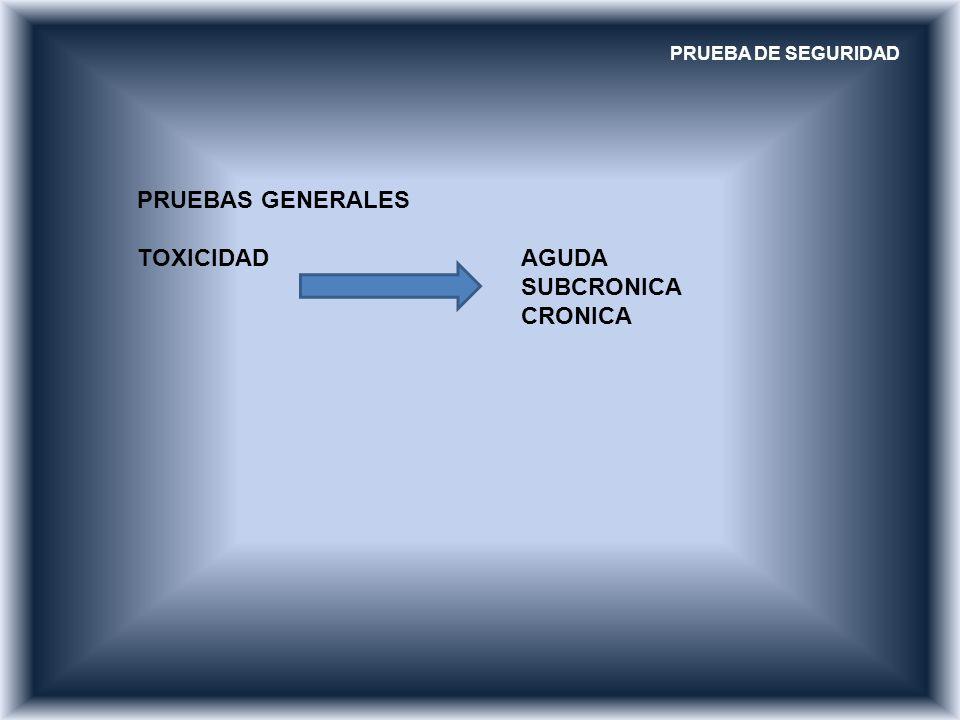 PRUEBAS GENERALES TOXICIDAD AGUDA SUBCRONICA CRONICA
