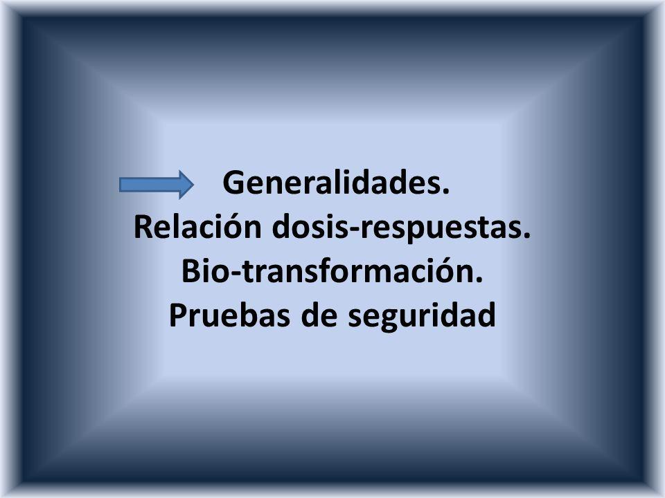 Generalidades. Relación dosis-respuestas. Bio-transformación. Pruebas de seguridad