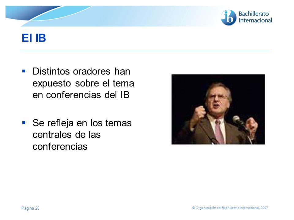 © Organización del Bachillerato Internacional, 2007 EL IB Presentaciones especiales en conferencias Encuentros con colegios en China (abril de 2008) Artículos en la revista IB World y en el sitio público del IB El número de mayo de IB World se dedicó al tema Página 27