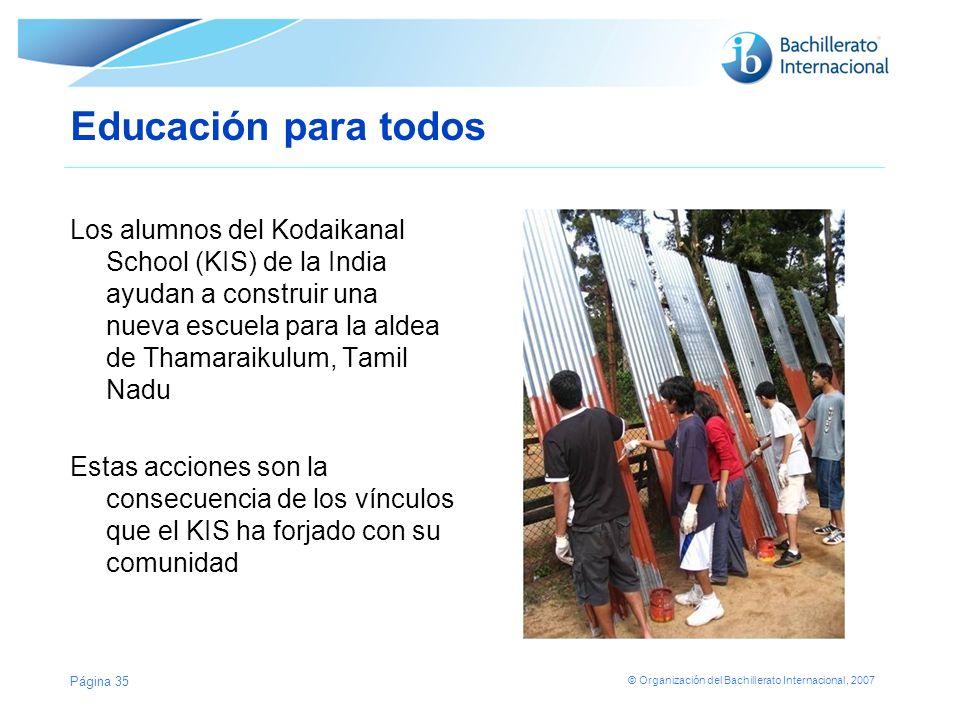 © Organización del Bachillerato Internacional, 2007 Educación para todos La nueva escuela en Thamaraikulum Página 36