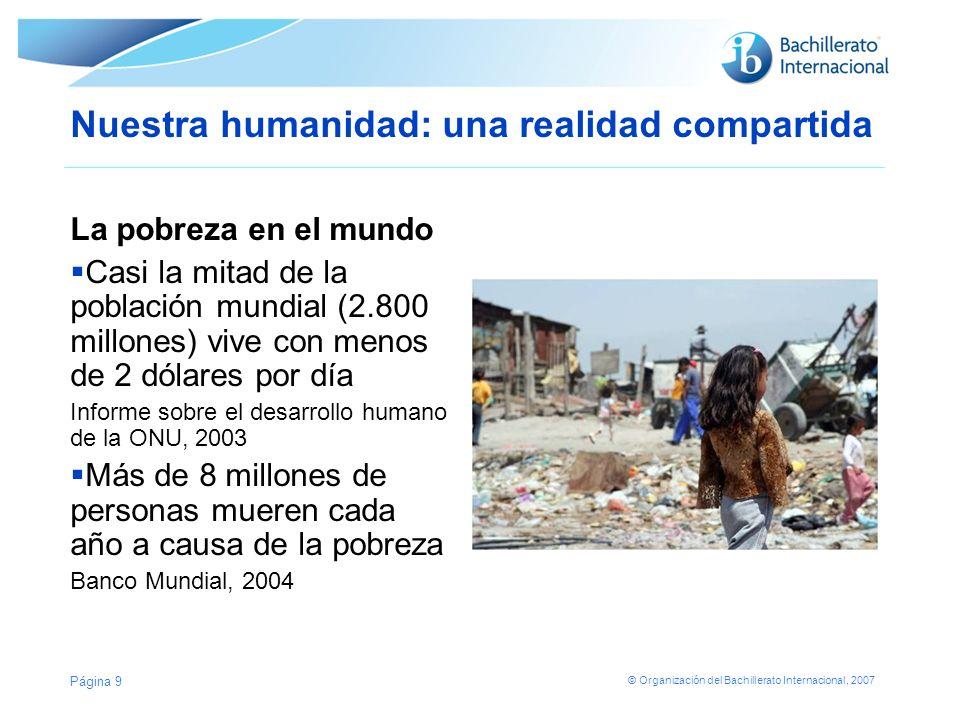 © Organización del Bachillerato Internacional, 2007 Nuestra humanidad: una realidad compartida Más de 100 millones de niños y niñas en edad escolar no pueden asistir a la escuela.
