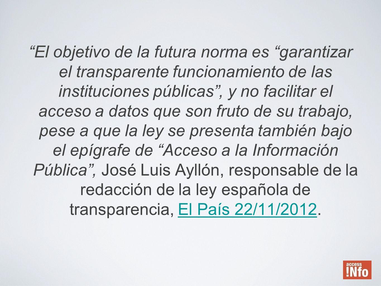 El objetivo de la futura norma es garantizar el transparente funcionamiento de las instituciones públicas, y no facilitar el acceso a datos que son fr